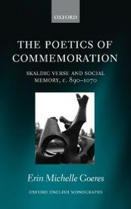 Ebook in inglese Poetics of Commemoration: Skaldic Verse and Social Memory, c. 890-1070 Goeres, Erin Michelle