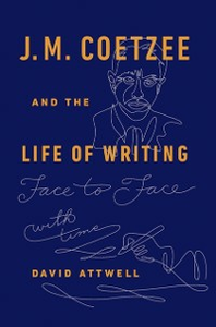 Ebook in inglese J.M. Coetzee & the Life of Writing: Face to face with time Attwell, David