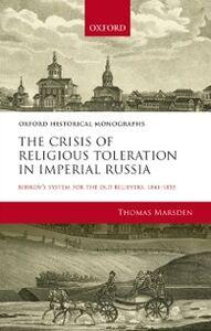 Foto Cover di Crisis of Religious Toleration in Imperial Russia: Bibikovs System for the Old Believers, 1841-1855, Ebook inglese di Thomas Marsden, edito da OUP Oxford