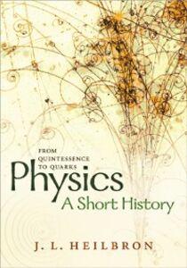 Foto Cover di Physics: a short history from quintessence to quarks, Ebook inglese di John L. Heilbron, edito da OUP Oxford