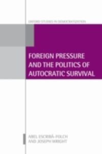 Ebook in inglese Foreign Pressure and the Politics of Autocratic Survival Escrib&agrave , -Folch, Abel , Wright, Joseph