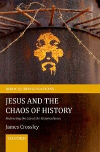 Foto Cover di Jesus and the Chaos of History: Redirecting the Life of the Historical Jesus, Ebook inglese di James Crossley, edito da OUP Oxford