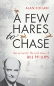 Foto Cover di Few Hares to Chase: The Economic Life and Times of Bill Phillips, Ebook inglese di Alan Bollard, edito da OUP Oxford