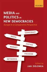Ebook in inglese Media and Politics in New Democracies: Europe in a Comparative Perspective -, -