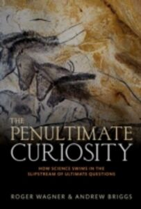 Foto Cover di Penultimate Curiosity: How Science Swims in the Slipstream of Ultimate Questions, Ebook inglese di Roger Wagner, edito da OUP Oxford