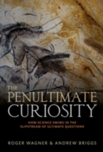 Ebook in inglese Penultimate Curiosity: How Science Swims in the Slipstream of Ultimate Questions Wagner, Roger