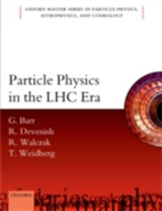 Ebook in inglese Particle Physics in the LHC Era Barr, Giles , Devenish, Robin , Walczak, Roman