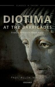 Ebook in inglese Diotima at the Barricades: French Feminists Read Plato Miller, Paul Allen