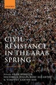 Ebook in inglese Civil Resistance in the Arab Spring: Triumphs and Disasters -, -