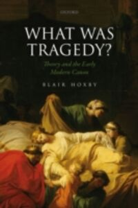 Ebook in inglese What Was Tragedy?: Theory and the Early Modern Canon Hoxby, Blair