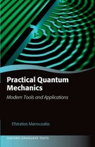 Ebook in inglese Practical Quantum Mechanics: Modern Tools and Applications Manousakis, Efstratios