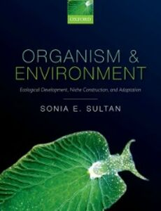 Foto Cover di Organism and Environment: Ecological Development, Niche Construction, and Adaptation, Ebook inglese di Sonia E. Sultan, edito da OUP Oxford