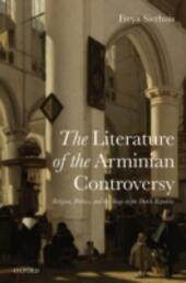 Literature of the Arminian Controversy: Religion, Politics and the Stage in the Dutch Republic
