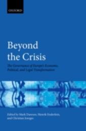 Beyond the Crisis: The Governance of Europes Economic, Political and Legal Transformation