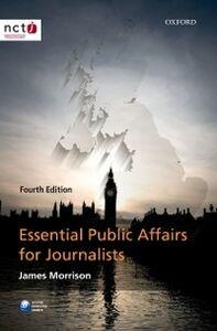 Foto Cover di Essential Public Affairs for Journalists, Ebook inglese di James Morrison, edito da OUP Oxford