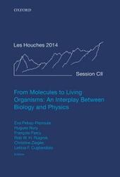 From Molecules to Living Organisms: An Interplay Between Biology and Physics: Lecture Notes of the Les Houches School of Physics: Volume 102, July 2014