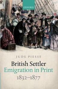 Ebook in inglese British Settler Emigration in Print, 1832-1877 Piesse, Jude