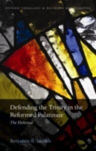 Ebook in inglese Defending the Trinity in the Reformed Palatinate: The Elohistae Merkle, Benjamin R.