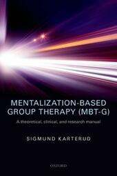 Mentalization-Based Group Therapy (MBT-G): A theoretical, clinical, and research manual