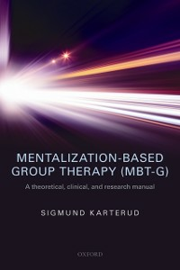 Ebook in inglese Mentalization-Based Group Therapy (MBT-G): A theoretical, clinical, and research manual Karterud, Sigmund