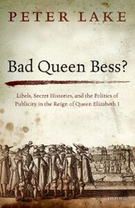 Foto Cover di Bad Queen Bess?: Libels, Secret Histories, and the Politics of Publicity in the Reign of Queen Elizabeth I, Ebook inglese di Peter Lake, edito da OUP Oxford