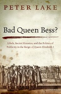 Ebook in inglese Bad Queen Bess?: Libels, Secret Histories, and the Politics of Publicity in the Reign of Queen Elizabeth I Lake, Peter