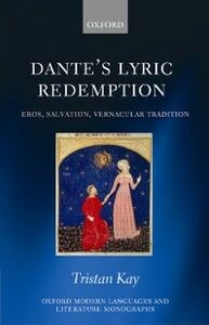 Ebook in inglese Dante's Lyric Redemption: Eros, Salvation, Vernacular Tradition Kay, Tristan