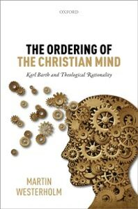 Foto Cover di Ordering of the Christian Mind: Karl Barth and Theological Rationality, Ebook inglese di Martin Westerholm, edito da OUP Oxford