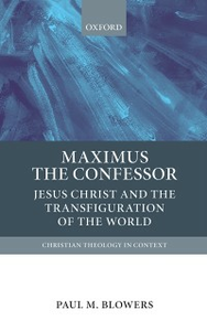 Ebook in inglese Maximus the Confessor: Jesus Christ and the Transfiguration of the World Blowers, Paul M.