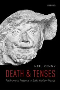 Foto Cover di Death and Tenses: Posthumous Presence in Early Modern France, Ebook inglese di Neil Kenny, edito da OUP Oxford
