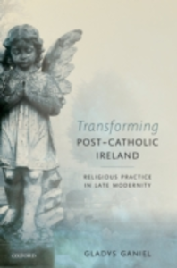 Ebook in inglese Transforming Post-Catholic Ireland: Religious Practice in Late Modernity Ganiel, Gladys