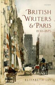 Ebook in inglese British Writers and Paris: 1830-1875 Jay, Elisabeth
