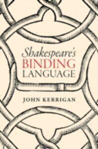Foto Cover di Shakespeare's Binding Language, Ebook inglese di John Kerrigan, edito da OUP Oxford