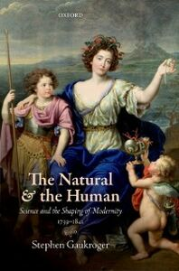 Foto Cover di Natural and the Human: Science and the Shaping of Modernity, 1739-1841, Ebook inglese di Stephen Gaukroger, edito da OUP Oxford