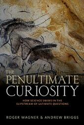 Penultimate Curiosity: How Science Swims in the Slipstream of Ultimate Questions