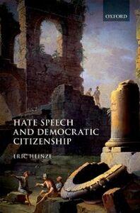 Foto Cover di Hate Speech and Democratic Citizenship, Ebook inglese di Eric Heinze, edito da OUP Oxford