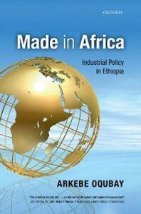 Foto Cover di Made in Africa: Industrial Policy in Ethiopia, Ebook inglese di Arkebe Oqubay, edito da OUP Oxford