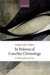 Foto Cover di In Defense of Conciliar Christology: A Philosophical Essay, Ebook inglese di Timothy Pawl, edito da OUP Oxford