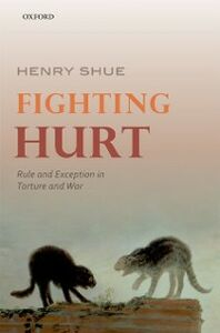 Ebook in inglese Fighting Hurt: Rule and Exception in Torture and War Shue, Henry