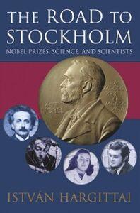 Ebook in inglese Road to Stockholm: Nobel Prizes, Science, and Scientists Hargittai, Istv&aacute , n