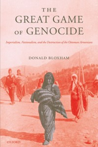 Ebook in inglese Great Game of Genocide: Imperialism, Nationalism, and the Destruction of the Ottoman Armenians Bloxham, Donald