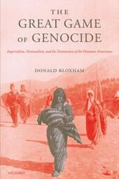 Great Game of Genocide: Imperialism, Nationalism, and the Destruction of the Ottoman Armenians