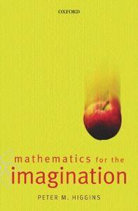 Foto Cover di Mathematics for the Imagination, Ebook inglese di Peter Higgins, edito da OUP Oxford