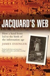 Ebook in inglese Jacquard's Web: How a hand-loom led to the birth of the information age Essinger, James