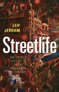 Foto Cover di Streetlife: The Untold History of Europe's Twentieth Century, Ebook inglese di Leif Jerram, edito da OUP Oxford