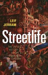 Streetlife: The Untold History of Europe's Twentieth Century