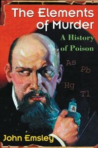 Foto Cover di Elements of Murder: A History of Poison, Ebook inglese di John Emsley, edito da OUP Oxford