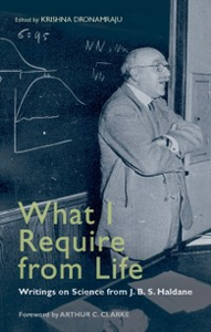 Ebook in inglese What I Require From Life: Writings on science and life from J.B.S. Haldane -, -