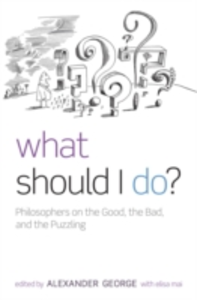 Ebook in inglese What Should I Do?: Philosophers on the Good, the Bad, and the Puzzling Mai, Elisa