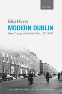 Ebook in inglese Modern Dublin: Urban Change and the Irish Past, 1957-1973 Hanna, Erika